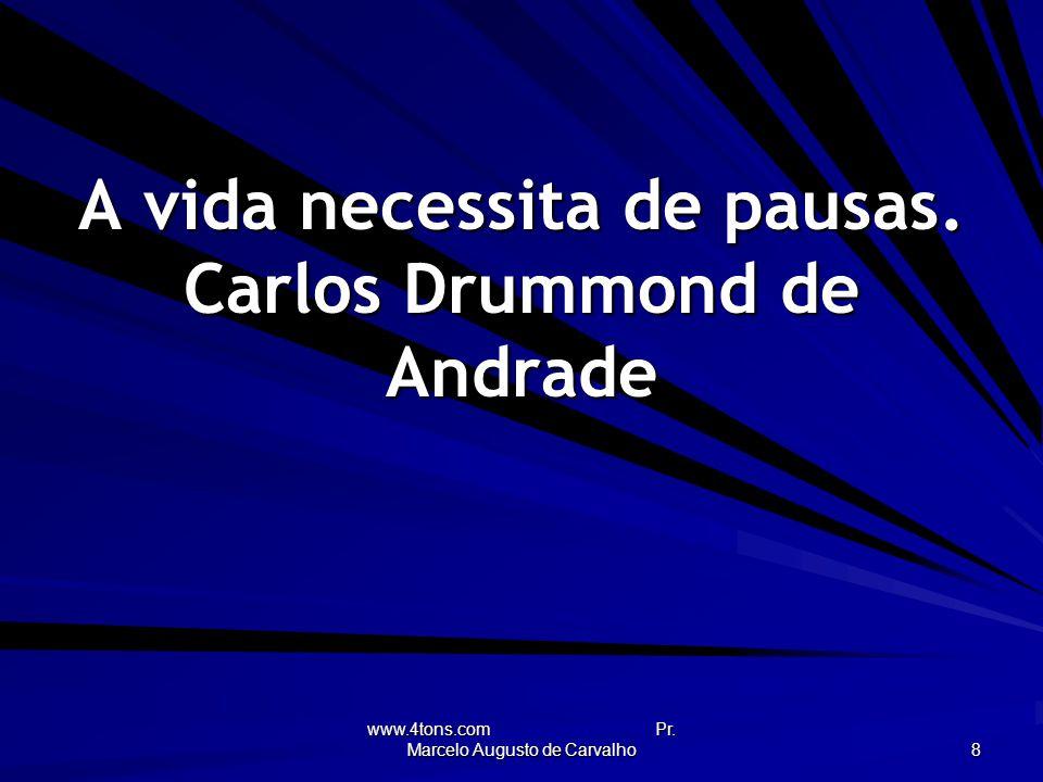 www.4tons.com Pr.Marcelo Augusto de Carvalho 8 A vida necessita de pausas.