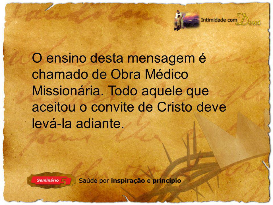O ensino desta mensagem é chamado de Obra Médico Missionária. Todo aquele que aceitou o convite de Cristo deve levá-la adiante.