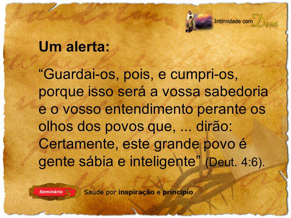 Um alerta: Guardai-os, pois, e cumpri-os, porque isso será a vossa sabedoria e o vosso entendimento perante os olhos dos povos que,... dirão: Certamen