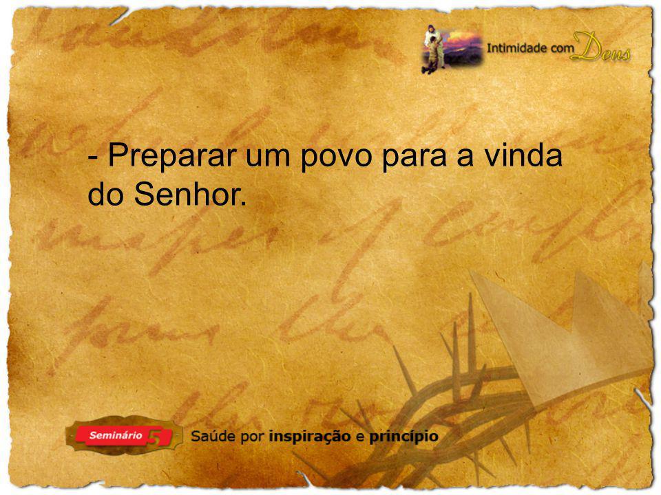 - Preparar um povo para a vinda do Senhor.
