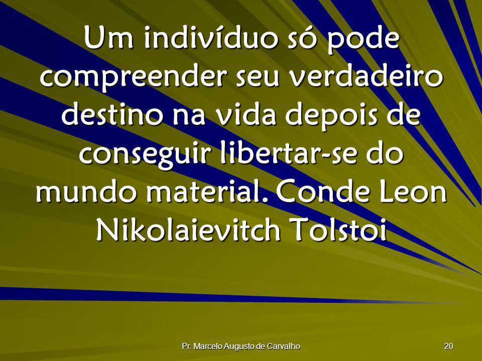 Pr. Marcelo Augusto de Carvalho 20 Um indivíduo só pode compreender seu verdadeiro destino na vida depois de conseguir libertar-se do mundo material.C
