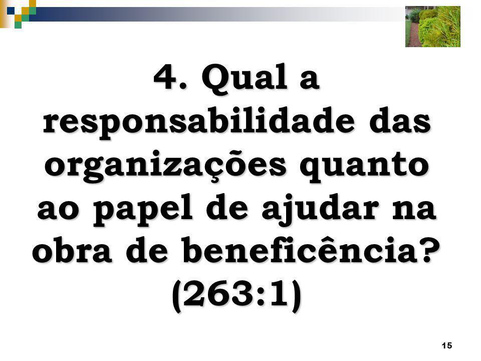 15 4. Qual a responsabilidade das organizações quanto ao papel de ajudar na obra de beneficência? (263:1)