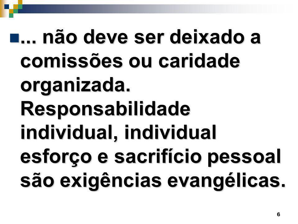 6... não deve ser deixado a comissões ou caridade organizada. Responsabilidade individual, individual esforço e sacrifício pessoal são exigências evan