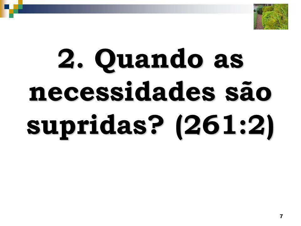 7 2. Quando as necessidades são supridas? (261:2)