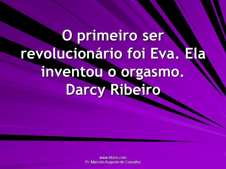 www.4tons.com Pr.Marcelo Augusto de Carvalho O primeiro ser revolucionário foi Eva.