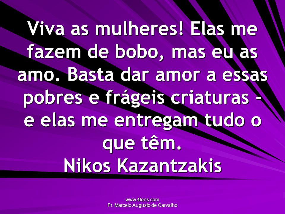 www.4tons.com Pr.Marcelo Augusto de Carvalho Viva as mulheres.
