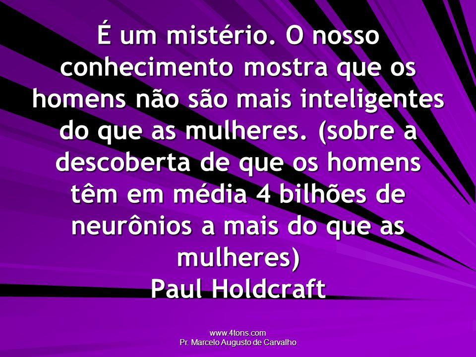 www.4tons.com Pr.Marcelo Augusto de Carvalho É um mistério.