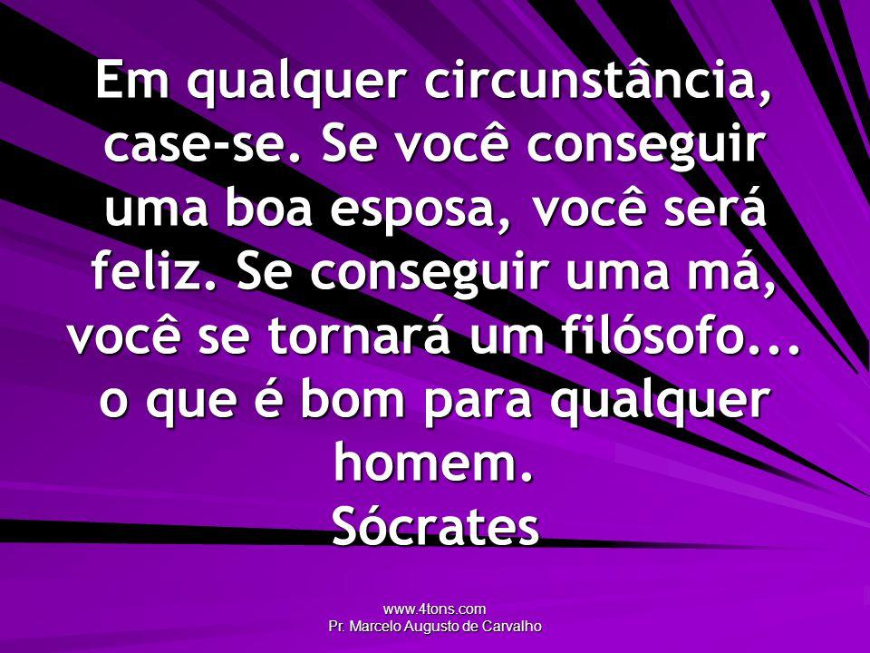 www.4tons.com Pr.Marcelo Augusto de Carvalho Em qualquer circunstância, case-se.