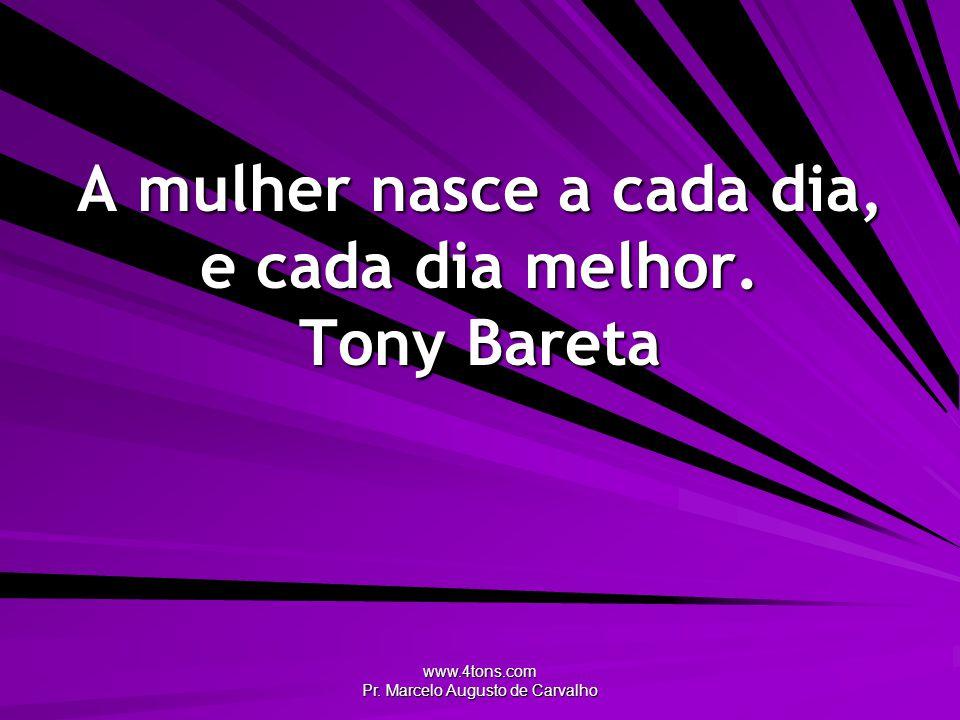www.4tons.com Pr. Marcelo Augusto de Carvalho Uma mulher é sempre uma interrogação. Júlio Dantas