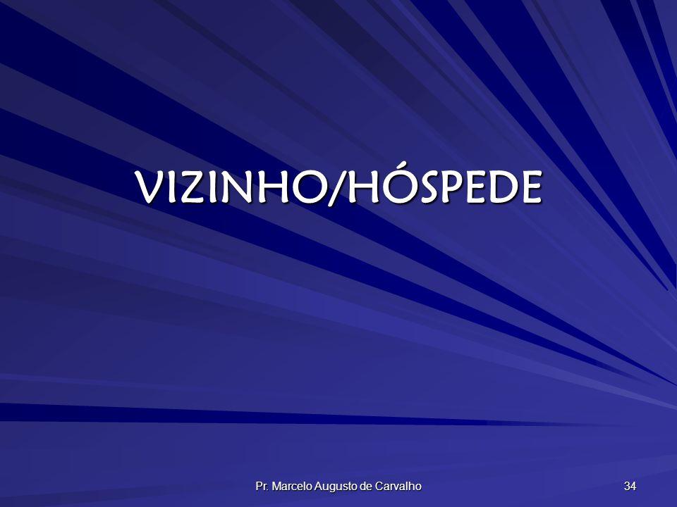 Pr. Marcelo Augusto de Carvalho 34 VIZINHO/HÓSPEDE