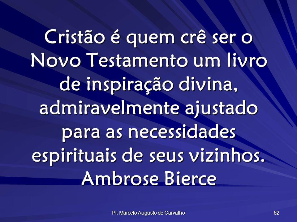 Pr. Marcelo Augusto de Carvalho 62 Cristão é quem crê ser o Novo Testamento um livro de inspiração divina, admiravelmente ajustado para as necessidade