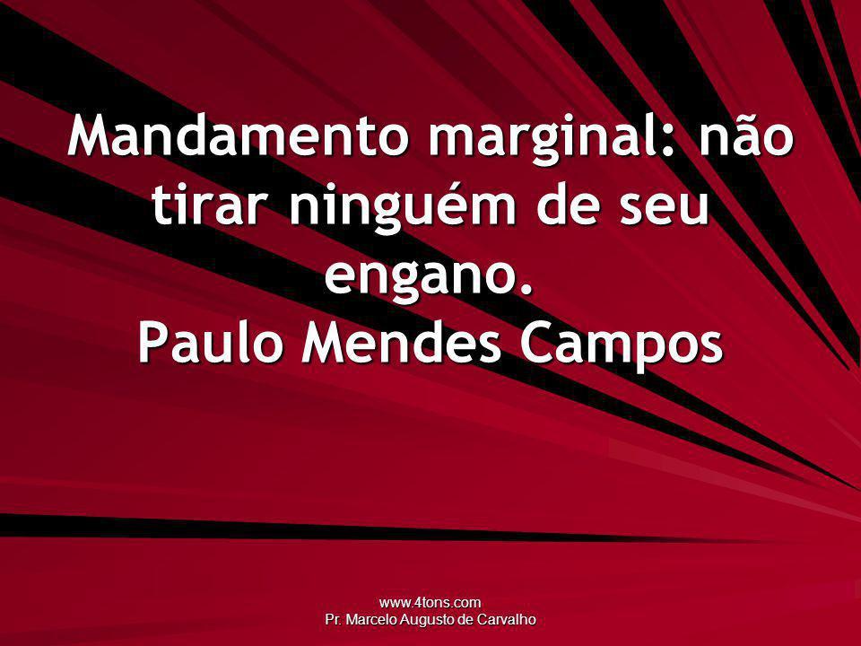 www.4tons.com Pr.Marcelo Augusto de Carvalho Mandamento marginal: não tirar ninguém de seu engano.
