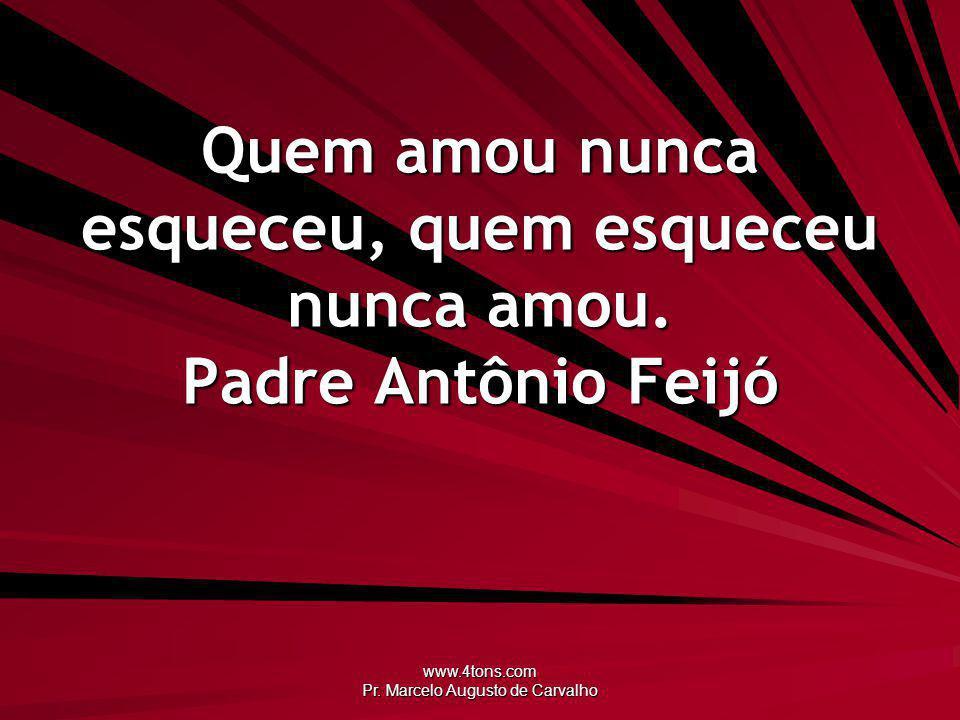 www.4tons.com Pr. Marcelo Augusto de Carvalho Muitos prazeres nascem a partir da dor. Anônimo