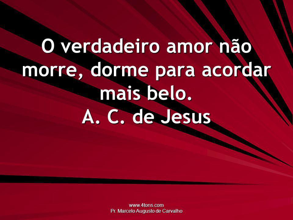 www.4tons.com Pr.Marcelo Augusto de Carvalho Ninguém muda a vida de ninguém.