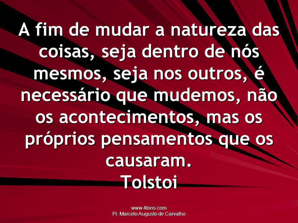 www.4tons.com Pr.Marcelo Augusto de Carvalho Só quem já se modificou pode modificar os outros.