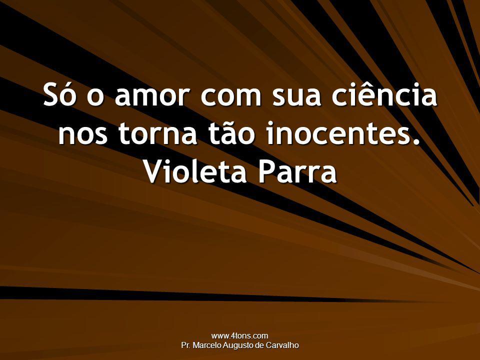 www.4tons.com Pr.Marcelo Augusto de Carvalho A mente é a incauta do coração.