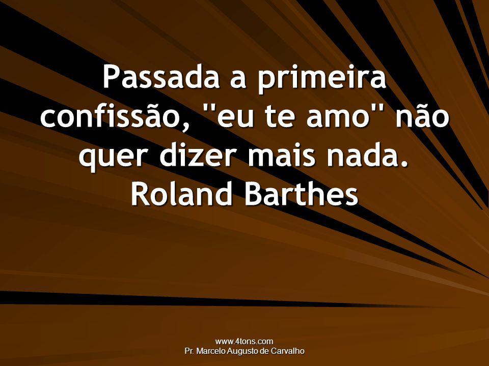 www.4tons.com Pr.Marcelo Augusto de Carvalho O amor consciente desperta o amor.