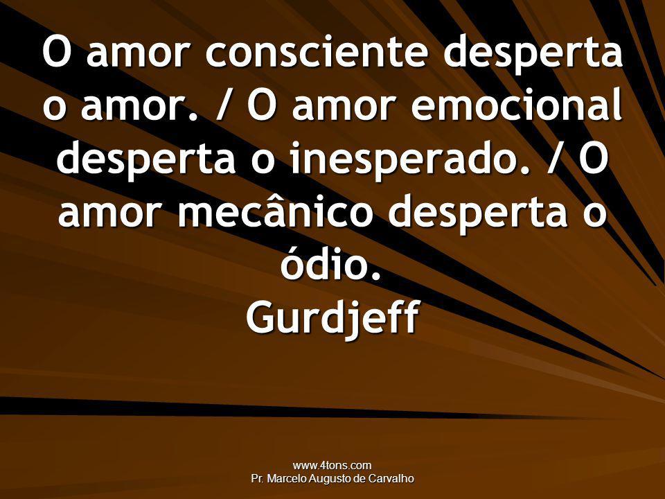 www.4tons.com Pr. Marcelo Augusto de Carvalho Os amores profundos cultivam-se no silêncio. Anônimo