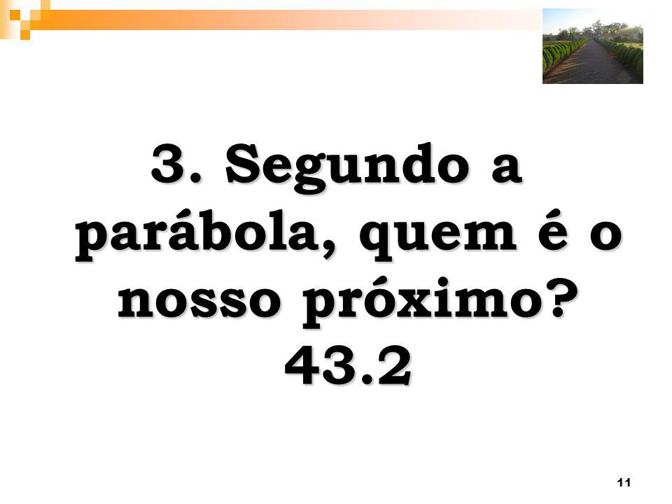 11 3. Segundo a parábola, quem é o nosso próximo? 43.2