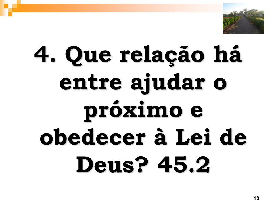 13 4. Que relação há entre ajudar o próximo e obedecer à Lei de Deus? 45.2