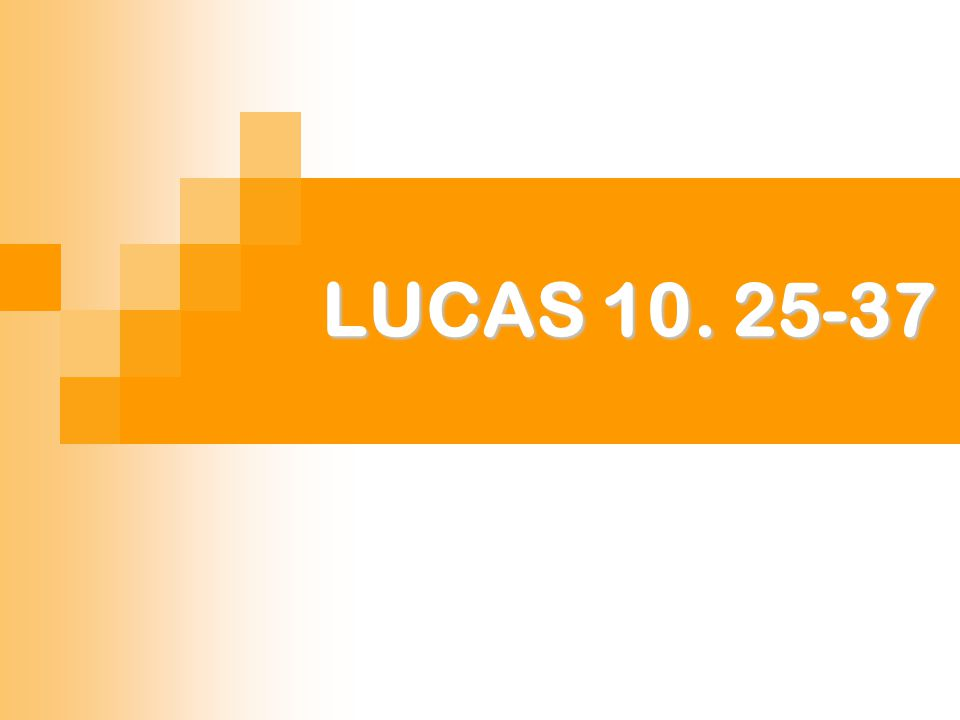 LUCAS 10. 25-37