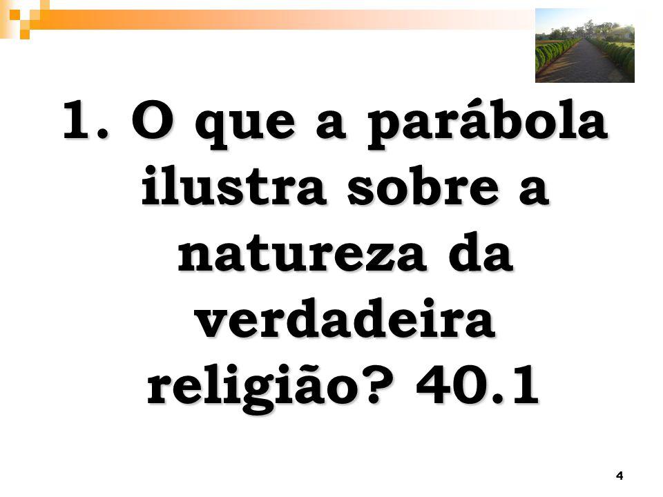 4 1. O que a parábola ilustra sobre a natureza da verdadeira religião? 40.1