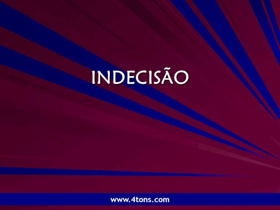 Pr. Marcelo Augusto de Carvalho 1 INDECISÃO www.4tons.com