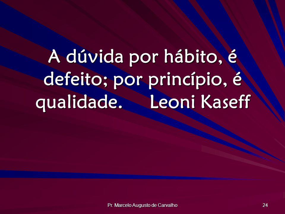 Pr.Marcelo Augusto de Carvalho 25 Tentar e falhar é, pelo menos, aprender.