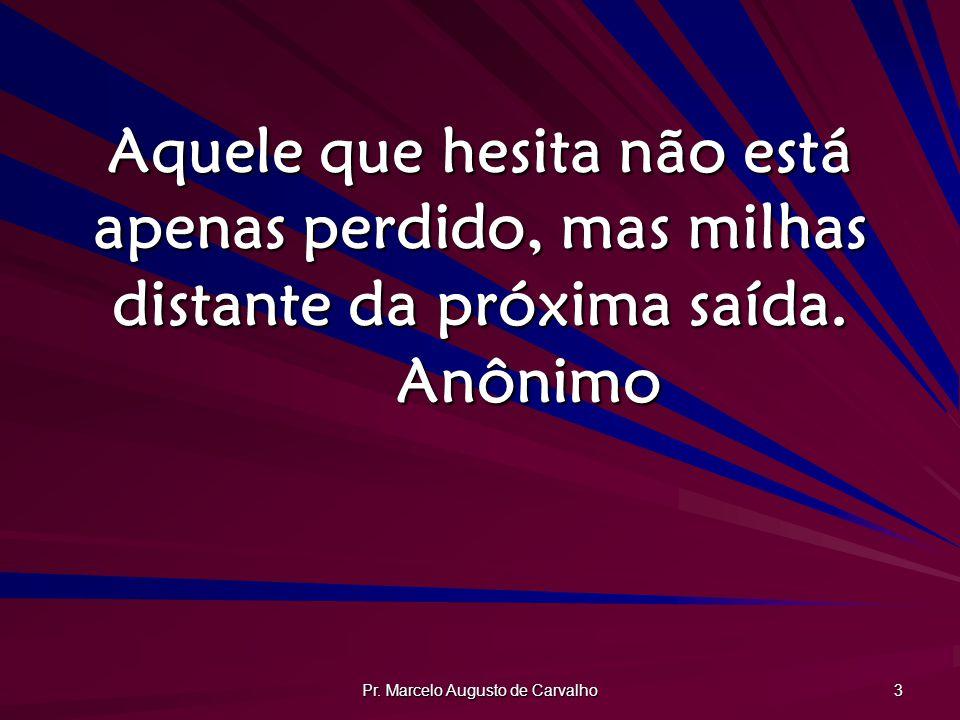 Pr.Marcelo Augusto de Carvalho 4 Jamais deixe que as dúvidas paralisem suas ações.