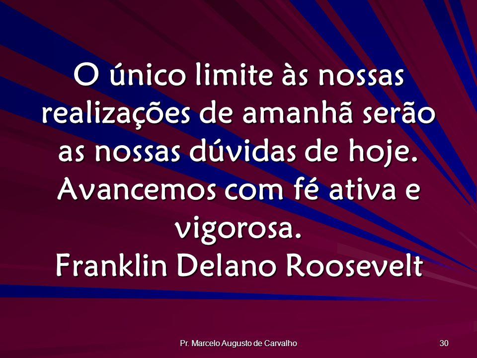 Pr. Marcelo Augusto de Carvalho 31 É menos mau agitar-se na dúvida que repousar no erro. A. Manzoni