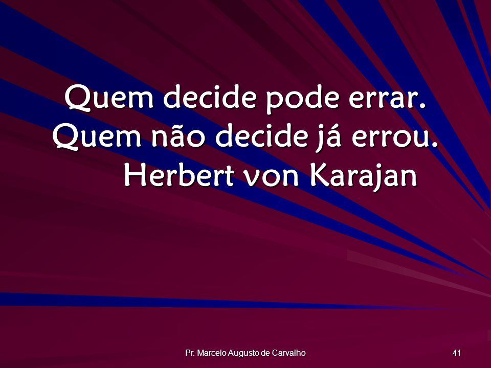 Pr.Marcelo Augusto de Carvalho 41 Quem decide pode errar.