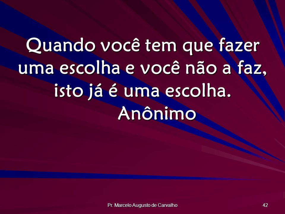 Pr. Marcelo Augusto de Carvalho 43 A dúvida é um dos nomes da inteligência.Jorge Luis Borges