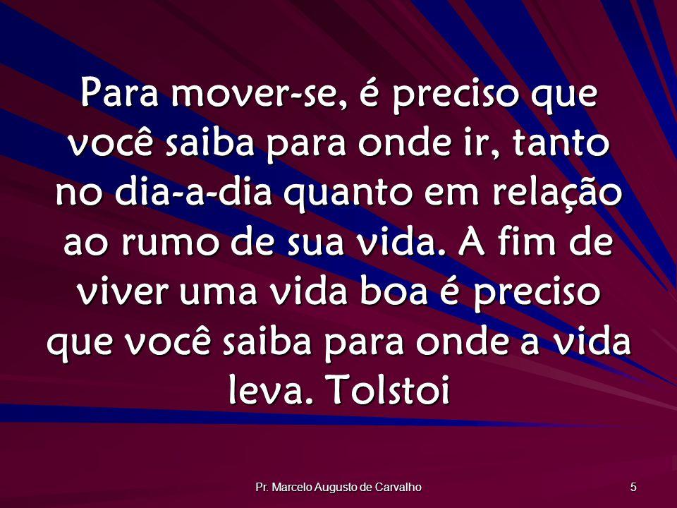 Pr. Marcelo Augusto de Carvalho 5 Para mover-se, é preciso que você saiba para onde ir, tanto no dia-a-dia quanto em relação ao rumo de sua vida. A fi