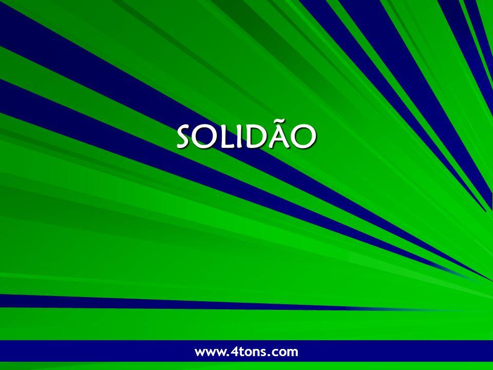 Pr. Marcelo Augusto de Carvalho 1 SOLIDÃO www.4tons.com
