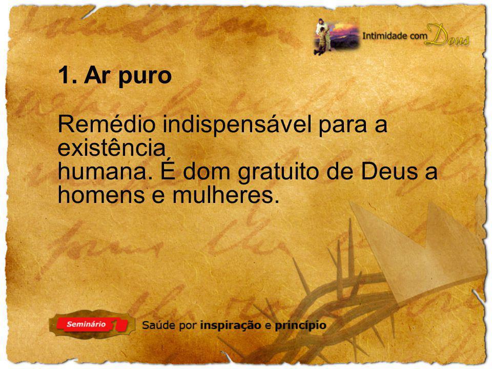 Remédio indispensável para a existência humana. É dom gratuito de Deus a homens e mulheres. 1. Ar puro
