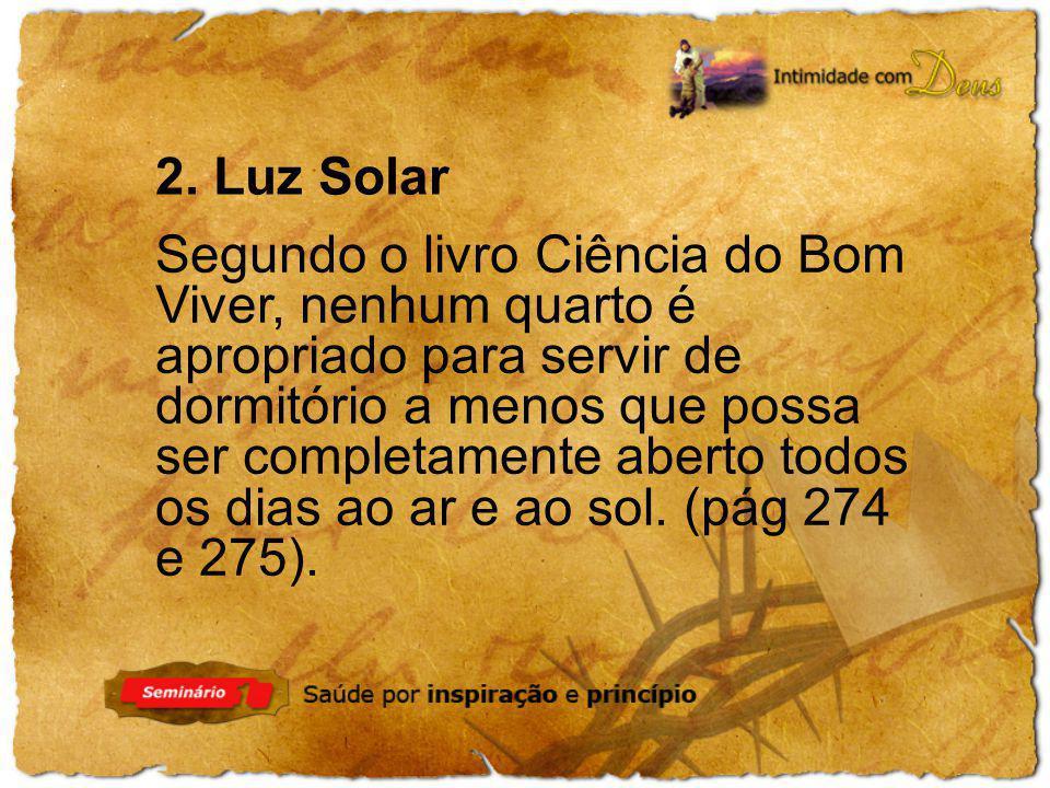 2. Luz Solar Segundo o livro Ciência do Bom Viver, nenhum quarto é apropriado para servir de dormitório a menos que possa ser completamente aberto tod