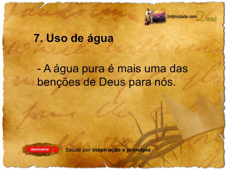 - A água pura é mais uma das benções de Deus para nós. 7. Uso de água