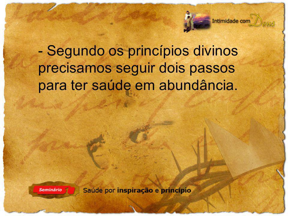 - Segundo os princípios divinos precisamos seguir dois passos para ter saúde em abundância.