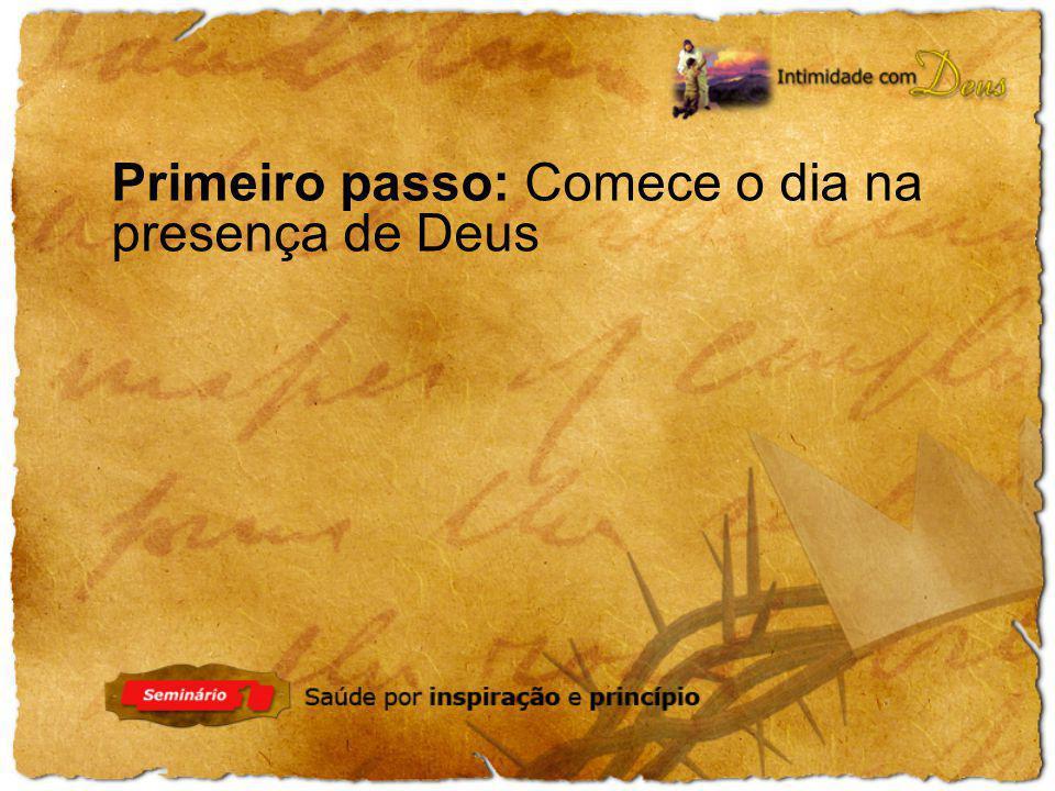 Primeiro passo: Comece o dia na presença de Deus