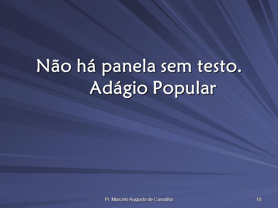 Pr. Marcelo Augusto de Carvalho 10 Não há panela sem testo. Adágio Popular