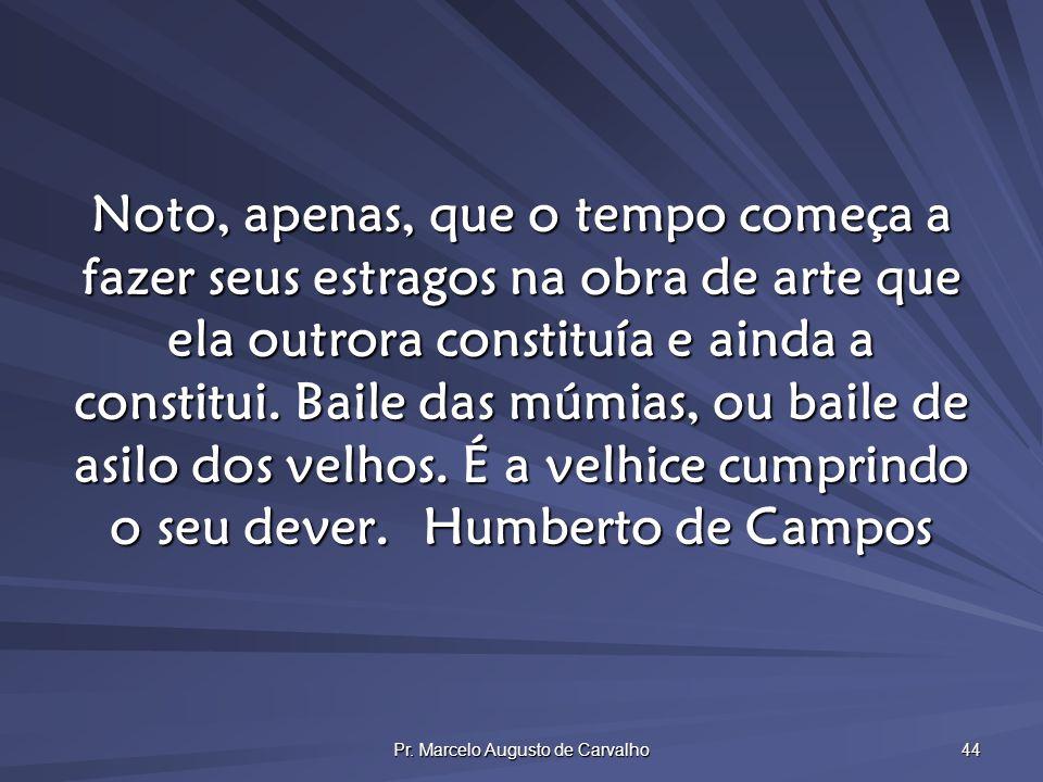 Pr. Marcelo Augusto de Carvalho 44 Noto, apenas, que o tempo começa a fazer seus estragos na obra de arte que ela outrora constituía e ainda a constit