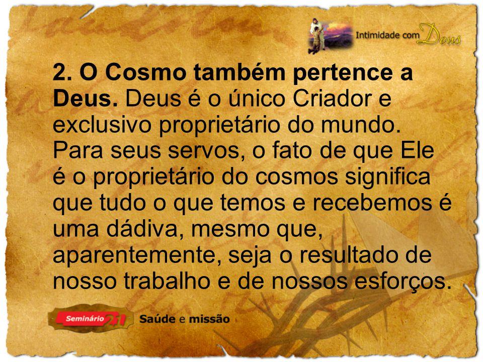2. O Cosmo também pertence a Deus. Deus é o único Criador e exclusivo proprietário do mundo. Para seus servos, o fato de que Ele é o proprietário do c
