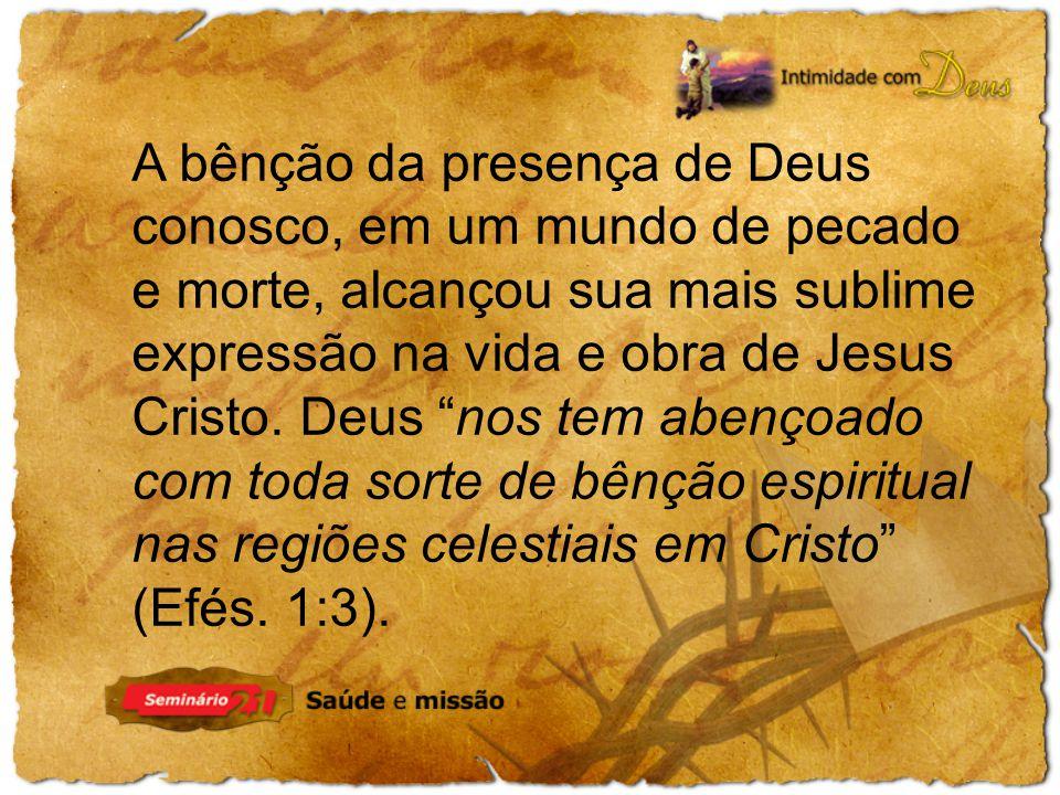 A bênção da presença de Deus conosco, em um mundo de pecado e morte, alcançou sua mais sublime expressão na vida e obra de Jesus Cristo. Deus nos tem