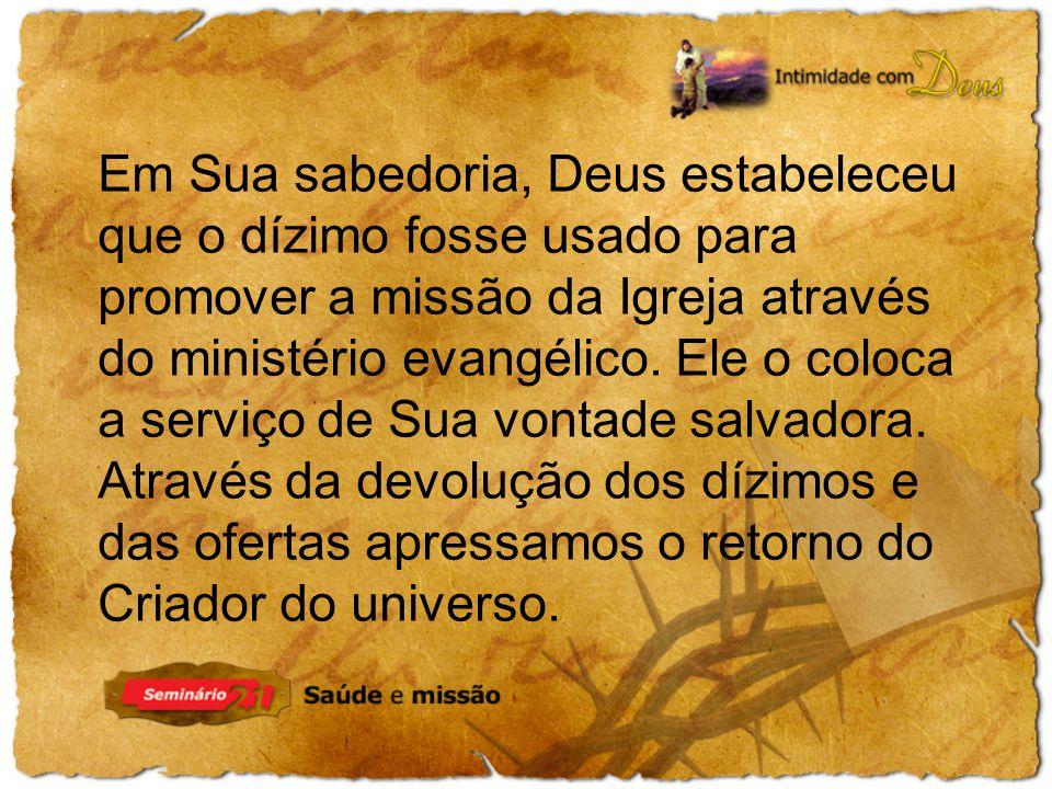 Em Sua sabedoria, Deus estabeleceu que o dízimo fosse usado para promover a missão da Igreja através do ministério evangélico. Ele o coloca a serviço