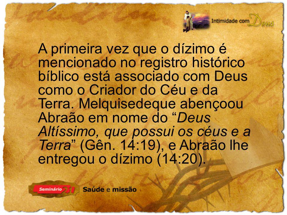 A primeira vez que o dízimo é mencionado no registro histórico bíblico está associado com Deus como o Criador do Céu e da Terra. Melquisedeque abençoo