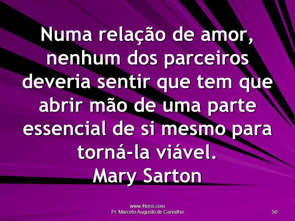 www.4tons.com Pr. Marcelo Augusto de Carvalho 50 Numa relação de amor, nenhum dos parceiros deveria sentir que tem que abrir mão de uma parte essencia