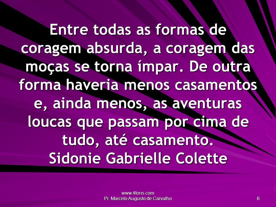 www.4tons.com Pr. Marcelo Augusto de Carvalho 6 Entre todas as formas de coragem absurda, a coragem das moças se torna ímpar. De outra forma haveria m
