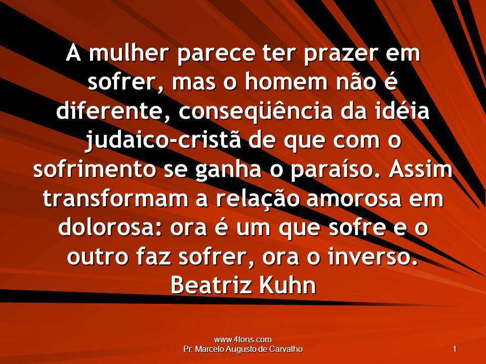 www.4tons.com Pr.Marcelo Augusto de Carvalho 42 O amor é cego, surdo e sem vergonha.