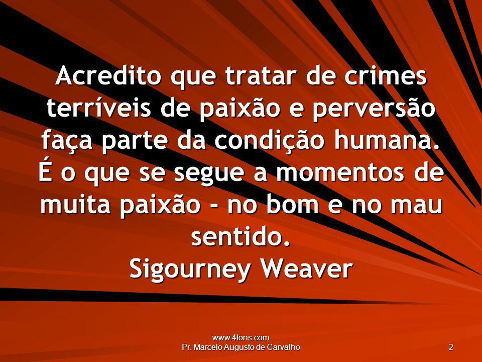 www.4tons.com Pr. Marcelo Augusto de Carvalho 2 Acredito que tratar de crimes terríveis de paixão e perversão faça parte da condição humana. É o que s