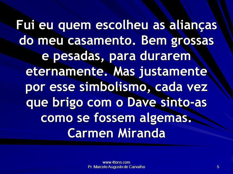www.4tons.com Pr. Marcelo Augusto de Carvalho 5 Fui eu quem escolheu as alianças do meu casamento. Bem grossas e pesadas, para durarem eternamente. Ma